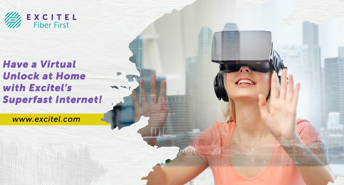 Have a Virtual Unlock at Home with Excitel's Superfast Internet