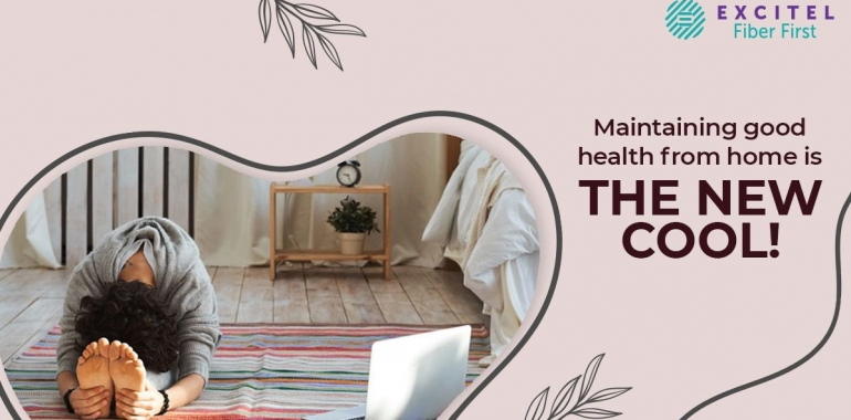 Maintaining good health from home is the new cool!